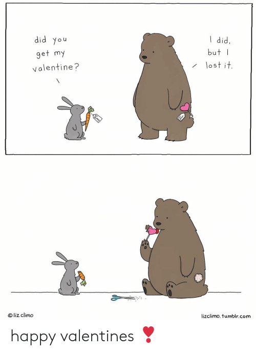 happy valentines: did you  get my  valentine?  I did,  butI  lostit  @ liz climo  lizclimo. tumblr.com happy valentines ❣️