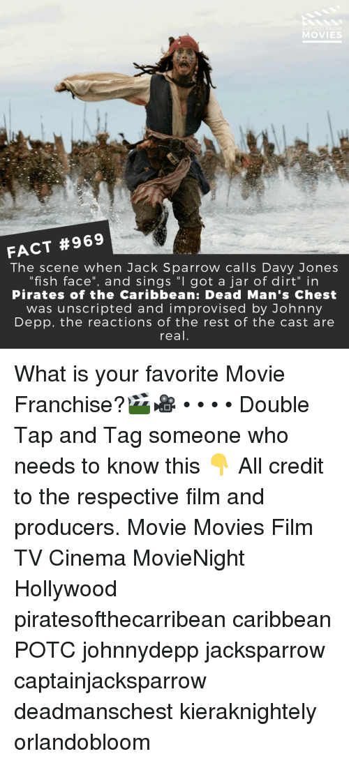"""jack sparrow: DID YOU KN  MOVIES  FACT #969  The scene when Jack Sparrow calls Davy Jones  """"fish face"""", and sings """"I got a jar of dirt"""" in  Pirates of the Caribbean: Dead Man's Chest  was unscripted and improvised by Johnny  Depp, the reactions of the rest of the cast are  real What is your favorite Movie Franchise?🎬🎥 • • • • Double Tap and Tag someone who needs to know this 👇 All credit to the respective film and producers. Movie Movies Film TV Cinema MovieNight Hollywood piratesofthecarribean caribbean POTC johnnydepp jacksparrow captainjacksparrow deadmanschest kieraknightely orlandobloom"""