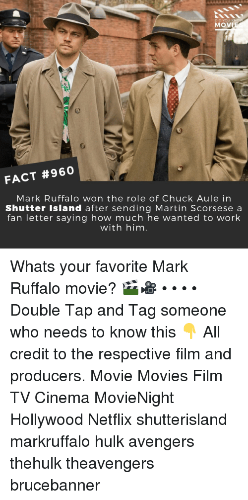 Martin, Memes, and Movies: DID YOU KNO  MOV  FACT #960  Mark Ruffalo won the role of Chuck Aule in  Shutter Island after sending Martin Scorsese a  fan letter saying how much he wanted to work  with him Whats your favorite Mark Ruffalo movie? 🎬🎥 • • • • Double Tap and Tag someone who needs to know this 👇 All credit to the respective film and producers. Movie Movies Film TV Cinema MovieNight Hollywood Netflix shutterisland markruffalo hulk avengers thehulk theavengers brucebanner