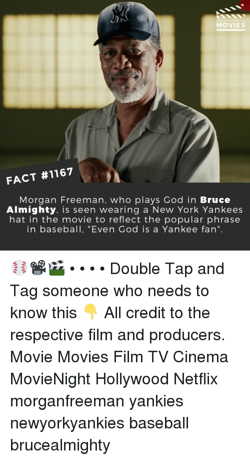 """Baseball, God, and Memes: DID YOU KNO  MOVIES  FACT #1167  Morgan Freeman, who plays God in Bruce  Almighty. is seen wearing a New York Yankees  hat in the movie to reflect the popular phrase  in baseball, """"Even God is a Yankee fan"""" ⚾📽️🎬 • • • • Double Tap and Tag someone who needs to know this 👇 All credit to the respective film and producers. Movie Movies Film TV Cinema MovieNight Hollywood Netflix morganfreeman yankies newyorkyankies baseball brucealmighty"""