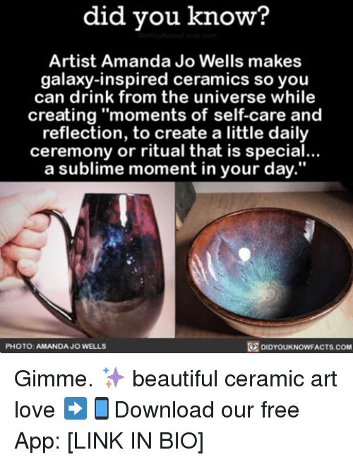 """Memes, Sublime, and 🤖: did you know?  Artist Amanda Jo Wells makes  galaxy-inspired ceramics so you  can drink from the universe while  creating """"moments of self-care and  reflection, to create a little daily  ceremony or ritual that is special...  a sublime moment in your day.""""  PHOTO: AMANDA JO WELLS  DIDYOUKNOWFACTS.COM Gimme. ✨ beautiful ceramic art love ➡📱Download our free App: [LINK IN BIO]"""
