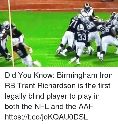 Nfl, Sports, and Trent Richardson: Did You Know: Birmingham Iron RB Trent Richardson is the first legally blind player to play in both the NFL and the AAF https://t.co/joKQAU0DSL