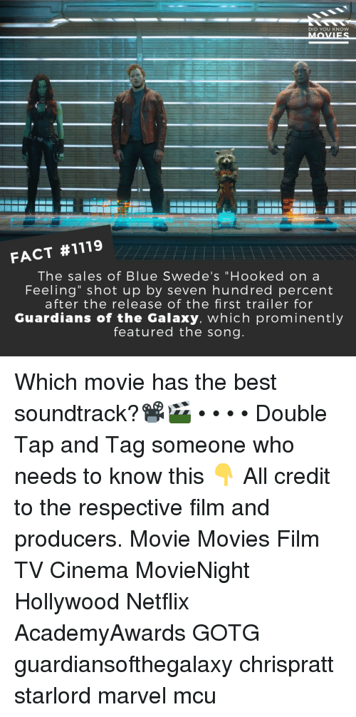 """Memes, Movies, and Netflix: DID YOU KNow  FACT #1119  The sales of Blue Swede's """"Hooked on a  Feeling"""" shot up by seven hundred percent  after the release of the first trailer for  Guardians of the Galaxy. which prominently  featured the song Which movie has the best soundtrack?📽️🎬 • • • • Double Tap and Tag someone who needs to know this 👇 All credit to the respective film and producers. Movie Movies Film TV Cinema MovieNight Hollywood Netflix AcademyAwards GOTG guardiansofthegalaxy chrispratt starlord marvel mcu"""