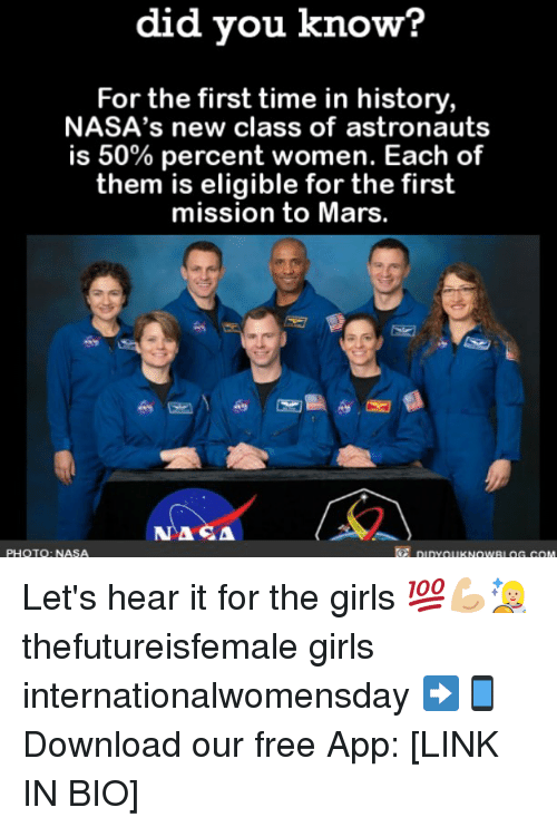 Memes, 🤖, and Links: did you know?  For the first time in history  NASA's new class of astronauts  is 50% percent women. Each of  them is eligible for the first  mission to Mars  ASA  PHOTO: NASA Let's hear it for the girls 💯💪🏼👩🏼‍🚀 thefutureisfemale girls internationalwomensday ➡📱Download our free App: [LINK IN BIO]