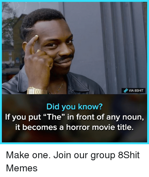 """Memes, Movie, and 🤖: Did you know?  If you put """"The"""" in front of any noun,  it becomes a horror movie title Make one.  Join our group 8Shit Memes"""