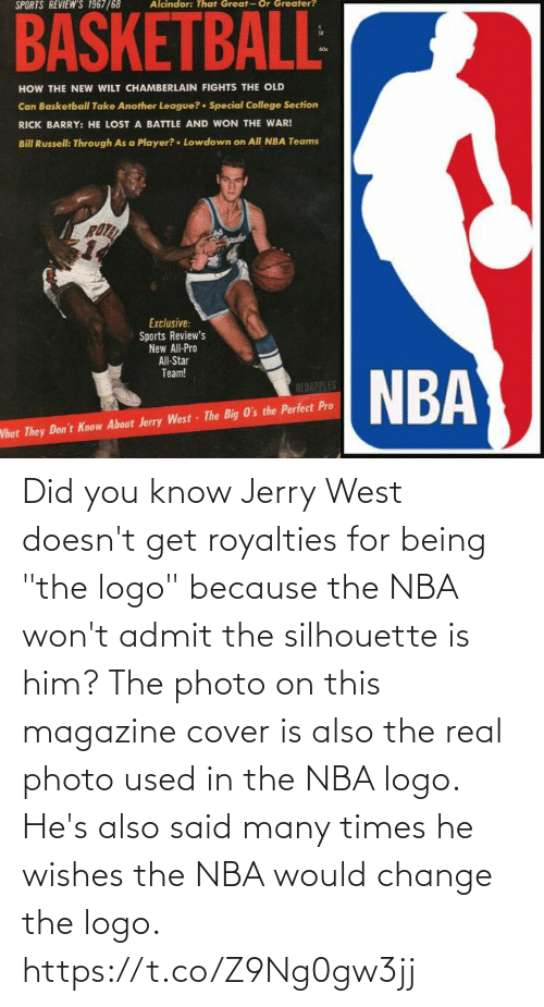 "Cover: Did you know Jerry West doesn't get royalties for being ""the logo"" because the NBA won't admit the silhouette is him?   The photo on this magazine cover is also the real photo used in the NBA logo.  He's also said many times he wishes the NBA would change the logo. https://t.co/Z9Ng0gw3jj"