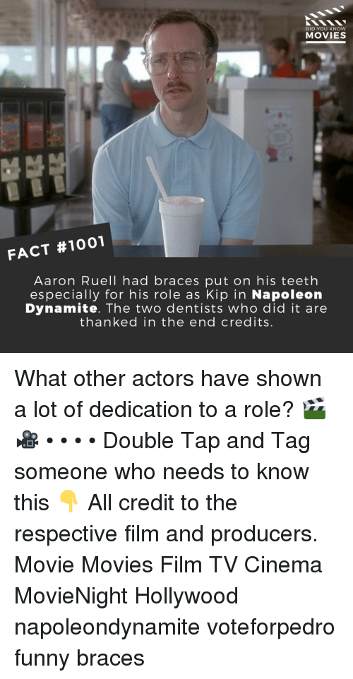 Napoleon Dynamite: DID YOU KNOW  MOVIES  FACT #1001  Aaron Ruell had braces put on his teeth  especially for his role as Kip in Napoleon  Dynamite. The two dentists who did it are  thanked in the end credits. What other actors have shown a lot of dedication to a role? 🎬🎥 • • • • Double Tap and Tag someone who needs to know this 👇 All credit to the respective film and producers. Movie Movies Film TV Cinema MovieNight Hollywood napoleondynamite voteforpedro funny braces