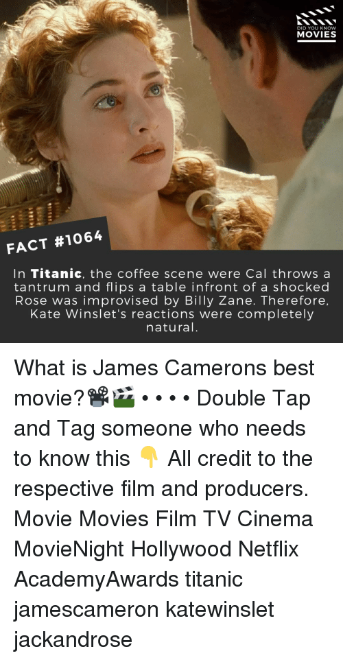 Flips: DID YOU KNOW  MOVIES  FACT #1064  In Titanic, the coffee scene were Cal throws a  tantrum and flips a table infront of a shocked  Rose was improvised by Billy Zane. Therefore  Kate Winslet's reactions were completely  natural What is James Camerons best movie?📽️🎬 • • • • Double Tap and Tag someone who needs to know this 👇 All credit to the respective film and producers. Movie Movies Film TV Cinema MovieNight Hollywood Netflix AcademyAwards titanic jamescameron katewinslet jackandrose