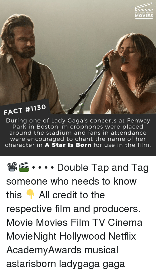a star is born: DID YOU KNOW  MOVIES  FACT #1130  During one of Lady Gaga's concerts at Fenway  Park in Boston, microphones were placed  around the stadium and fans in attendance  were encouraged to chant the name of her  character in A Star Is Born for use in the film 📽️🎬 • • • • Double Tap and Tag someone who needs to know this 👇 All credit to the respective film and producers. Movie Movies Film TV Cinema MovieNight Hollywood Netflix AcademyAwards musical astarisborn ladygaga gaga