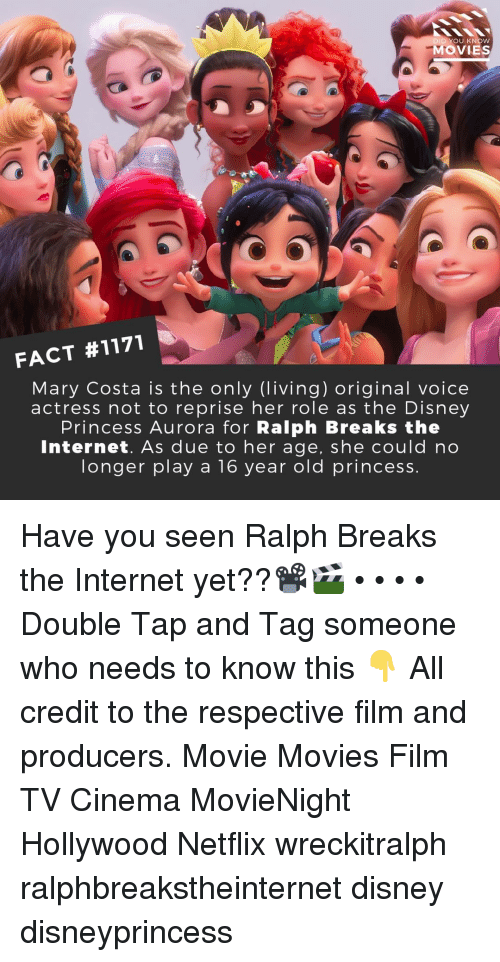 Disney, Internet, and Memes: DID YOU KNOW  MOVIES  FACT #1171  Mary Costa is the only (living) original voice  actress not to reprise her role as the Disney  Princess Aurora for Ralph Breaks the  Internet. As due to her age, she could no  longer play a 16 year old princess. Have you seen Ralph Breaks the Internet yet??📽️🎬 • • • • Double Tap and Tag someone who needs to know this 👇 All credit to the respective film and producers. Movie Movies Film TV Cinema MovieNight Hollywood Netflix wreckitralph ralphbreakstheinternet disney disneyprincess