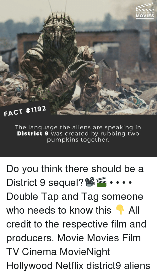 Memes, Movies, and Netflix: DID YOU KNOW  MOVIES  FACT #1192  The lanquage the aliens are speaking in  District 9 was created by rubbing two  pumpkins together Do you think there should be a District 9 sequel?📽️🎬 • • • • Double Tap and Tag someone who needs to know this 👇 All credit to the respective film and producers. Movie Movies Film TV Cinema MovieNight Hollywood Netflix district9 aliens
