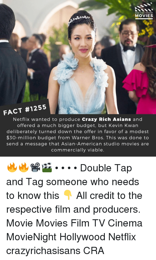 modest: DID YOU KNow  MOVIES  FACT #1255  Netflix wanted to produce Crazy Rich Asians and  offered a much bigger budget, but Kevin Kwan  deliberately turned down the offer in favor of a modest  $30-million budget from Warner Bros. This was done to  send a message that Asian-American studio movies are  commercially viable 🔥🔥📽️🎬 • • • • Double Tap and Tag someone who needs to know this 👇 All credit to the respective film and producers. Movie Movies Film TV Cinema MovieNight Hollywood Netflix crazyrichasisans CRA