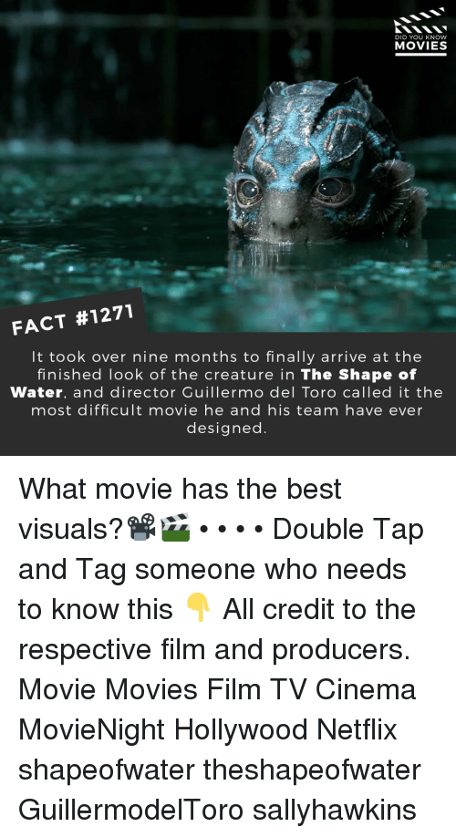 Guillermo Del Toro: DID YOU KNOW  MOVIES  FACT #1271  It took over nine months to finally arrive at the  finished look of the creature in The Shape of  Water, and director Guillermo del Toro called it the  most difficult movie he and his team have ever  designed What movie has the best visuals?📽️🎬 • • • • Double Tap and Tag someone who needs to know this 👇 All credit to the respective film and producers. Movie Movies Film TV Cinema MovieNight Hollywood Netflix shapeofwater theshapeofwater GuillermodelToro sallyhawkins