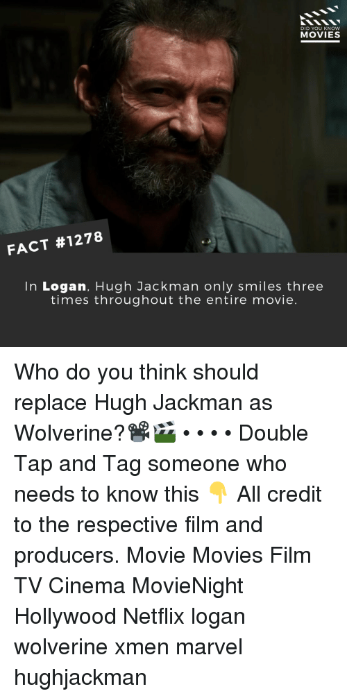 Hugh Jackman: DID YOU KNOW  MOVIES  FACT #1278  In Logan, Hugh Jackman only smiles three  times throughout the entire movie. Who do you think should replace Hugh Jackman as Wolverine?📽️🎬 • • • • Double Tap and Tag someone who needs to know this 👇 All credit to the respective film and producers. Movie Movies Film TV Cinema MovieNight Hollywood Netflix logan wolverine xmen marvel hughjackman