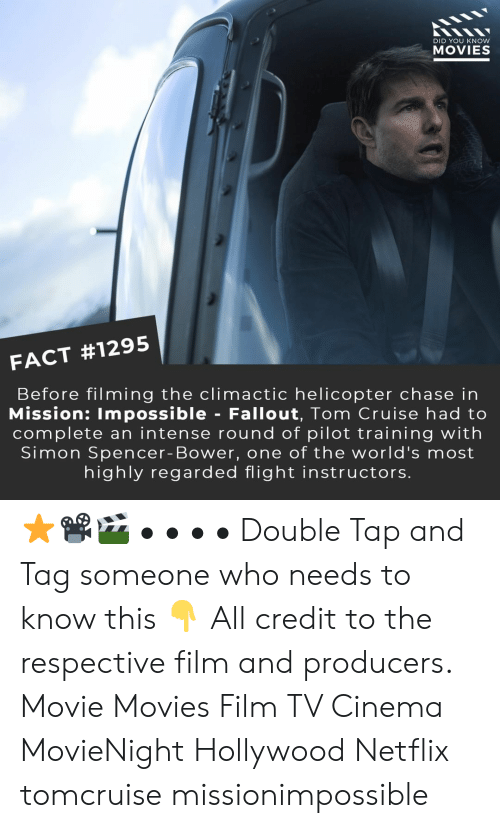 Tag Someone: DID YOU KNOW  MOVIES  FACT #1295  Before filming the climactic helicopter chase in  Mission: Impossible - Fallout, Tom Cruise had to  complete an intense round of pilot training with  Simon Spencer- Bower, one of the world's most  highly regarded flight instructors. ⭐📽️🎬 • • • • Double Tap and Tag someone who needs to know this 👇 All credit to the respective film and producers. Movie Movies Film TV Cinema MovieNight Hollywood Netflix tomcruise missionimpossible