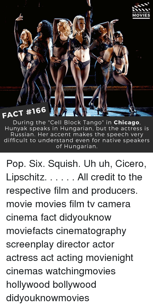 "nativism: DID YOU KNOW  MOVIES  FACT #166  During the ""Cell Block Tango  in Chicago,  Hunya k speaks in Hungarian, but the actress is  Russian. Her accent makes the speech very  difficult to understand even for native speakers  of Hungarian Pop. Six. Squish. Uh uh, Cicero, Lipschitz. . . . . . All credit to the respective film and producers. movie movies film tv camera cinema fact didyouknow moviefacts cinematography screenplay director actor actress act acting movienight cinemas watchingmovies hollywood bollywood didyouknowmovies"