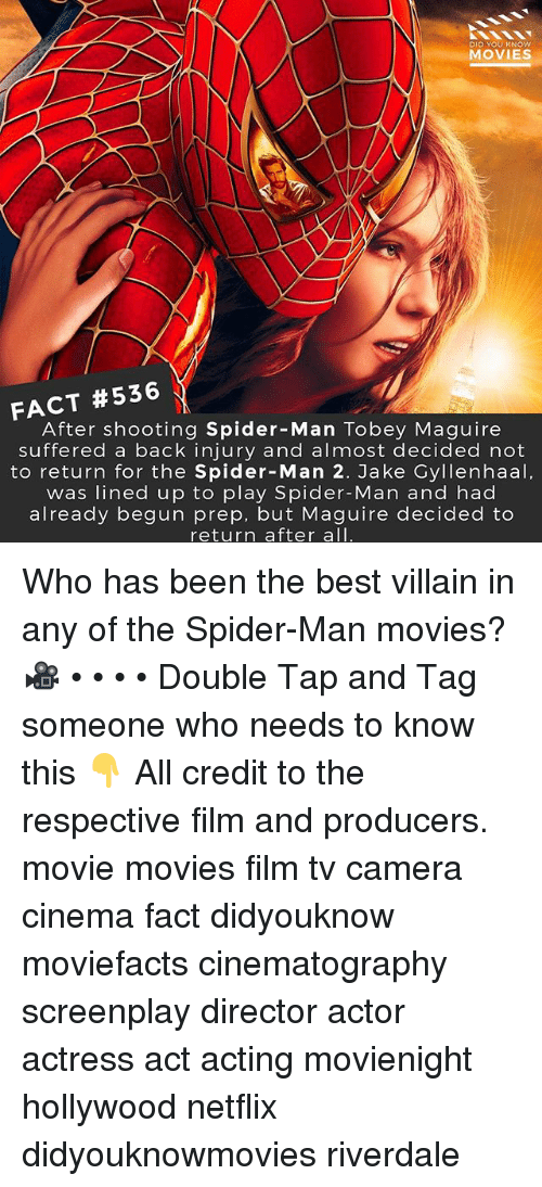 Memes, Movies, and Netflix: DID YOU KNOw  MOVIES  FACT #536  After shooting Spider-Man Tobey Maguire  suffered a back injury and almost decided not  to return for the Spider-Man 2. Jake Cyllenhaal,  was lined up to play Spider-Man and had  already begun prep, but Maguire decided to  return after all Who has been the best villain in any of the Spider-Man movies? 🎥 • • • • Double Tap and Tag someone who needs to know this 👇 All credit to the respective film and producers. movie movies film tv camera cinema fact didyouknow moviefacts cinematography screenplay director actor actress act acting movienight hollywood netflix didyouknowmovies riverdale