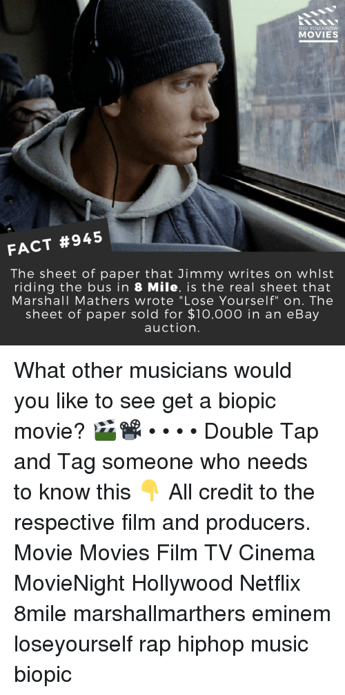 "Hiphop: DID YOU KNOW  MOVIES  FACT #945  The sheet of paper that Jimmy writes on whlst  riding the bus in 8 Mile, is the real sheet that  Marshall Mathers wrote ""Lose Yourself"" on. The  sheet of paper sold for $1o,000 in an eBay  auction. What other musicians would you like to see get a biopic movie? 🎬📽️ • • • • Double Tap and Tag someone who needs to know this 👇 All credit to the respective film and producers. Movie Movies Film TV Cinema MovieNight Hollywood Netflix 8mile marshallmarthers eminem loseyourself rap hiphop music biopic"