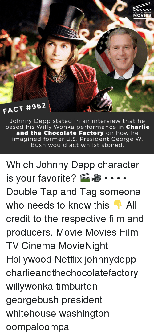 u-s-president: DID YOU KNOW  MOVIES  FACT #962  Johnny Depp stated in an interview that he  based his Willy Wonka performance in Charlie  and the Chocolate Factory on how he  imagined former U.S. President George W  Bush would act whilst stoned Which Johnny Depp character is your favorite? 🎬🎥 • • • • Double Tap and Tag someone who needs to know this 👇 All credit to the respective film and producers. Movie Movies Film TV Cinema MovieNight Hollywood Netflix johnnydepp charlieandthechocolatefactory willywonka timburton georgebush president whitehouse washington oompaloompa