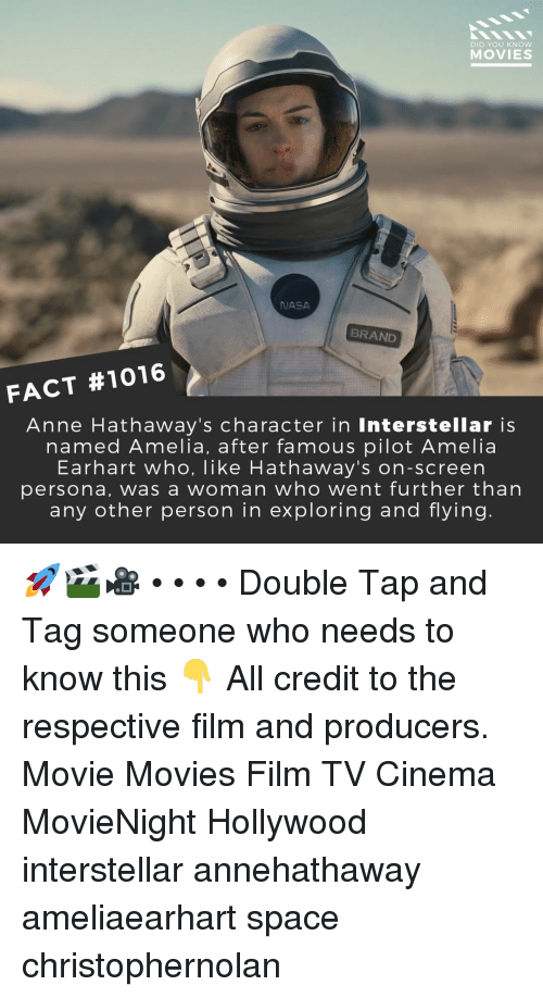 Interstellar: DID YOU KNOW  MOVIES  JASA  BRAND  FACT #1016  Anne Hathaway's character in Interstellar is  named Amelia, after famous pilot Amelia  Earhart who, like Hathaway's on-screen  persona, was a woman who went further than  any other person in exploring and flying. 🚀🎬🎥 • • • • Double Tap and Tag someone who needs to know this 👇 All credit to the respective film and producers. Movie Movies Film TV Cinema MovieNight Hollywood interstellar annehathaway ameliaearhart space christophernolan