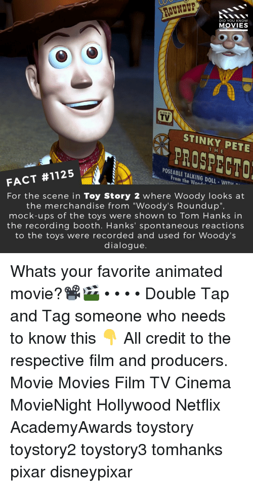 """Tom Hanks: DID YOU KNOW  MOVIES  TV  STINKY PETE  H E  PROSPECTO  POSEABLE TALKING DOLL-WITU  From the Wond.」  FACT #1125  For the scene in Toy Story 2 where Woody looks at  the merchandise from """"Woody's Roundup"""",  mock-ups of the toys were shown to Tom Hanks in  the recording booth. Hanks' spontaneous reactions  to the toys were recorded and used for Woody's  dialogue. Whats your favorite animated movie?📽️🎬 • • • • Double Tap and Tag someone who needs to know this 👇 All credit to the respective film and producers. Movie Movies Film TV Cinema MovieNight Hollywood Netflix AcademyAwards toystory toystory2 toystory3 tomhanks pixar disneypixar"""