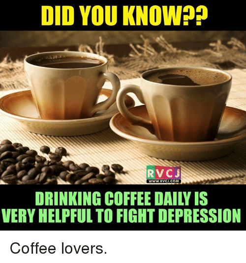 coffee lovers: DID YOU KNOW??  RVC J  WWW, RVCJ.COM  DRINKING COFFEE DAILY IS  VERY HELPFUL TO FIGHT DEPRESSION Coffee lovers.