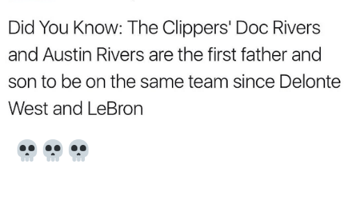 Doc Rivers: Did You Know: The Clippers' Doc Rivers  and Austin Rivers are the first father and  son to be on the same team since Delonte  West and LeBron 💀💀💀