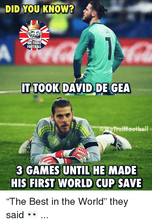 """david de gea: DID YOU KNOW  WETROLL  FOOTBALL  IT TOOK DAVID DE GEA  @MeTroliFootball-  3 GAMES UNTIL HE MADE  HIS FIRST WORLD CUP SAVE """"The Best in the World"""" they said 👀 ..."""