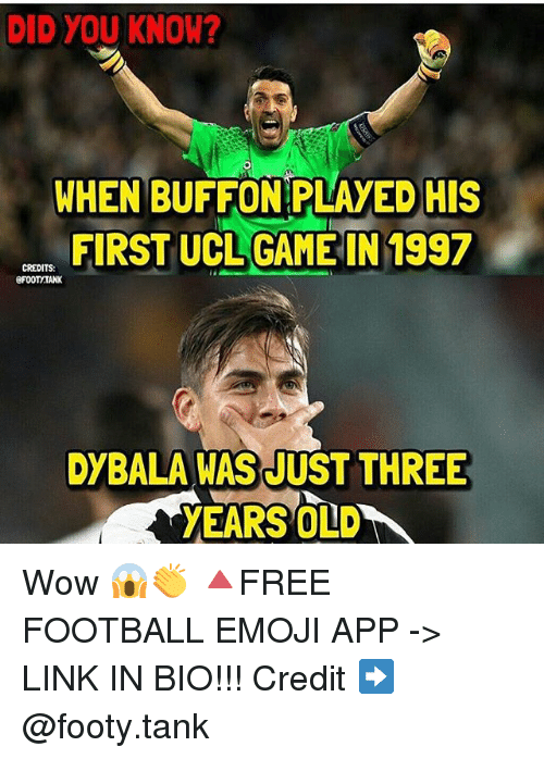 Buffone: DID YOU KNOW?  WHEN BUFFON PLAYED HIS  FIRST UCLGAME IN 1997  DYBALA WAS JUST THREE Wow 😱👏 🔺FREE FOOTBALL EMOJI APP -> LINK IN BIO!!! Credit ➡️ @footy.tank
