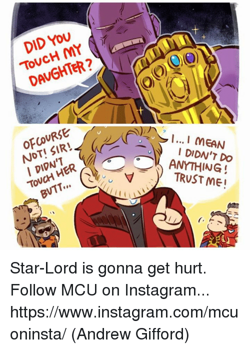 Instagram, Memes, and Star: DID YoU  ToVCH MY  DAVGHTER  OFCOURSE  NOT! SIR  I DIDN'T  To  DIDN'T DO  TRUST ME Star-Lord is gonna get hurt.  Follow MCU on Instagram... https://www.instagram.com/mcuoninsta/  (Andrew Gifford)