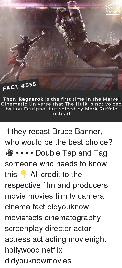 Memes, Movies, and Netflix: DID YOUR  MOVIES  FACT #555  Thor: Ragnarok is the first time in the Marvel  Cinematic Universe that The Hulk is not voiced  by Lou Ferrigno, but voiced by Mark Ruffalo  instead If they recast Bruce Banner, who would be the best choice? 🎥 • • • • Double Tap and Tag someone who needs to know this 👇 All credit to the respective film and producers. movie movies film tv camera cinema fact didyouknow moviefacts cinematography screenplay director actor actress act acting movienight hollywood netflix didyouknowmovies
