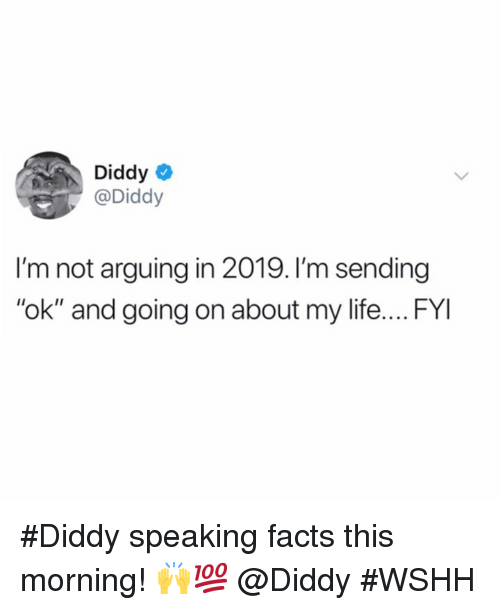 "wshh: Diddy  @Diddy  I'm not arguing in 2019. I'm sending  ""ok"" and going on about my life.... FYI #Diddy speaking facts this morning! 🙌💯 @Diddy #WSHH"
