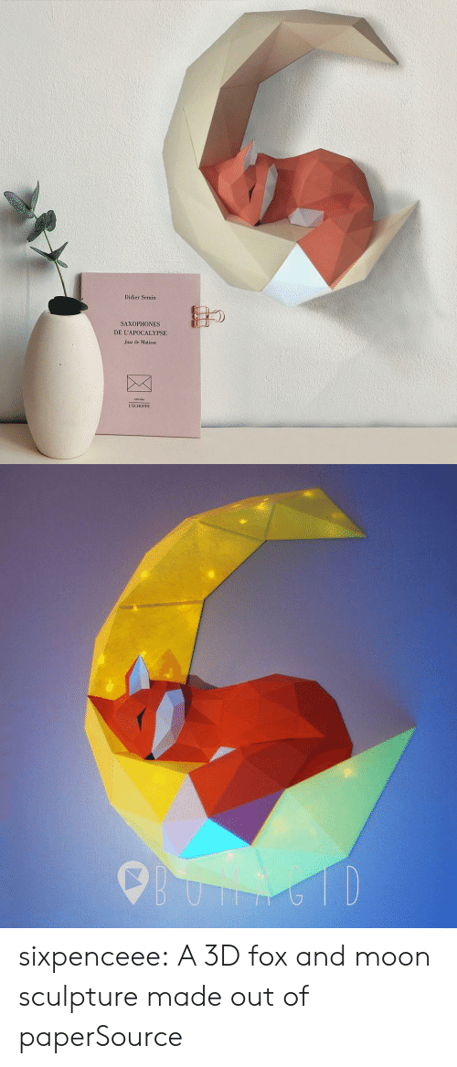Click, Tumblr, and Blog: Didier Semin  SAXOPHONES  DE L'APOCALYPSE  Jazz de Matisse  L'ECHOPPE   6TD sixpenceee:  A 3D fox and moon sculpture made out of paperSource