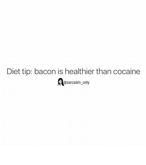 Cocaines: Diet tip: bacon is healthier than cocaine  @sarcasm only ⠀