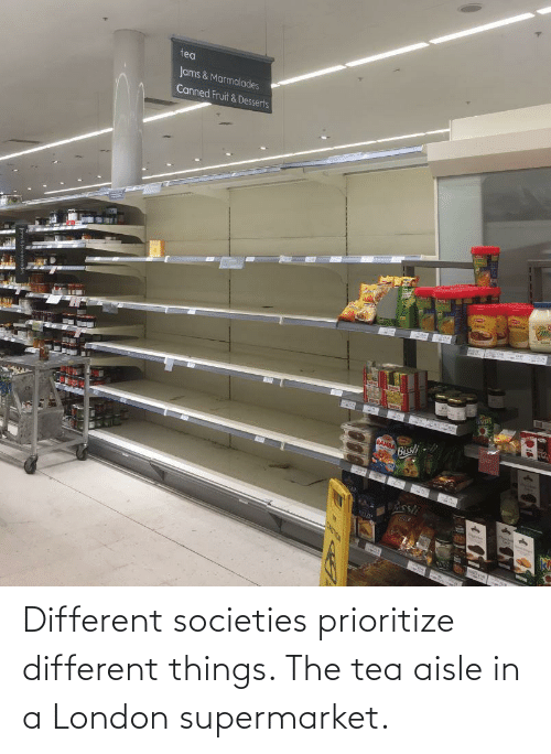 London, Tea, and Supermarket: Different societies prioritize different things. The tea aisle in a London supermarket.