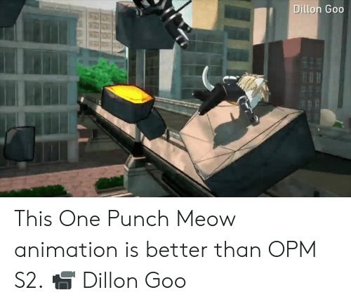 Dank, Opm, and Animation: Dillon Goo This One Punch Meow animation is better than OPM S2.  📹 Dillon Goo