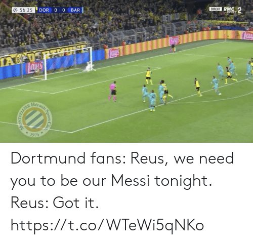 Messi: DIRECT RMC 2  DOR O 0  56:25  BAR  SPORT  CLD  lau  NE  Lay's  IA 0  Heranlt  1974  Sport  Club  TTTAPN Dortmund fans: Reus, we need you to be our Messi tonight.  Reus: Got it. https://t.co/WTeWi5qNKo