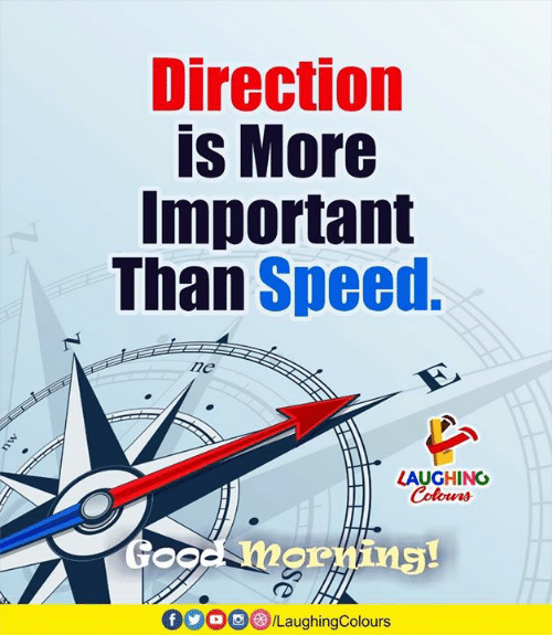 Indianpeoplefacebook, Speed, and More: Direction  is More  Important  Than Speed.  ne  LAUGHING  0900/LaughingColours