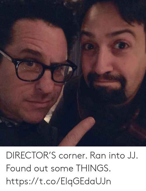 Memes, 🤖, and Ran: DIRECTOR'S corner. Ran into JJ. Found out some THINGS. https://t.co/ElqGEdaUJn