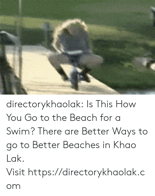 Tumblr, Beach, and Blog: directorykhaolak: Is This How You Go to the Beach for a Swim? There are Better Ways to go to Better Beaches in Khao Lak. Visit https://directorykhaolak.com