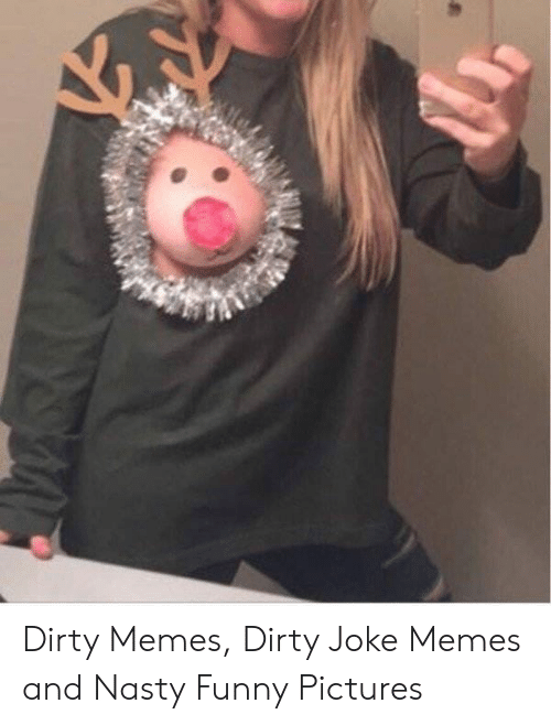 Dirty Joke Memes: Dirty Memes, Dirty Joke Memes and Nasty Funny Pictures
