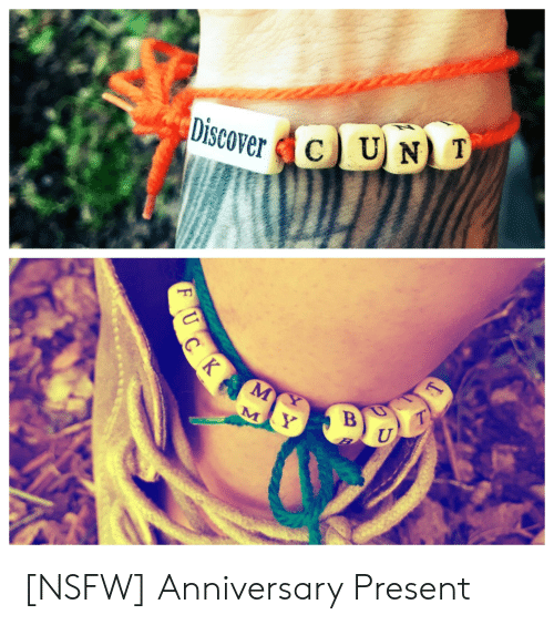 Nsfw, Discover, and Anniversary: Discover C UN T [NSFW] Anniversary Present