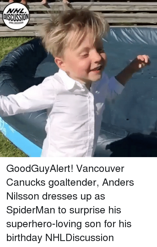 Anders: DISCUSSION GoodGuyAlert! Vancouver Canucks goaltender, Anders Nilsson dresses up as SpiderMan to surprise his superhero-loving son for his birthday NHLDiscussion