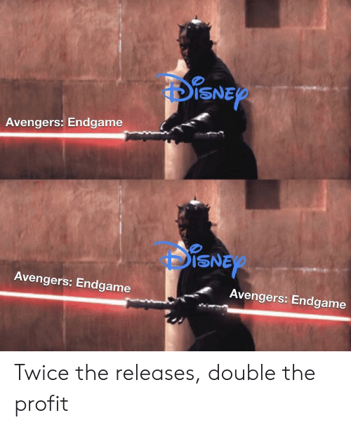 Avengers, Endgame, and Double: DISNER  Avengers: Endgame  DISNE  Avengers: Endgame  Avengers: Endgame Twice the releases, double the profit