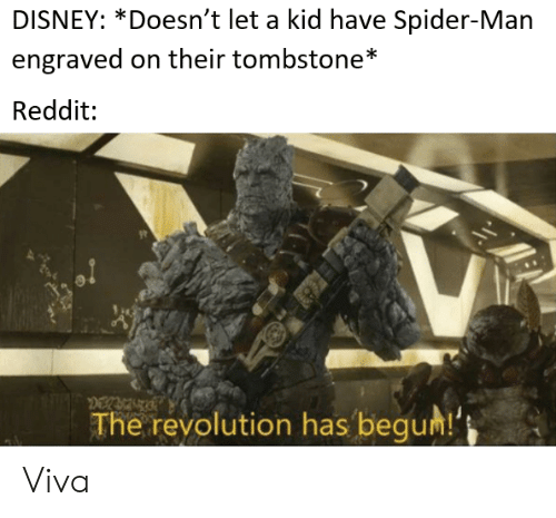 Begum: DISNEY: *Doesn't let a kid have Spider-Man  engraved on their tombstone*  Reddit  The revolution has begum! Viva