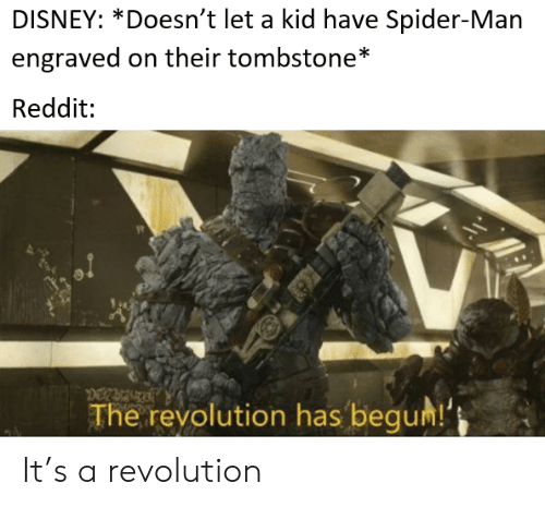 Begum: DISNEY: *Doesn't let a kid have Spider-Man  engraved on their tombstone*  Reddit  The revolution has begum! It's a revolution