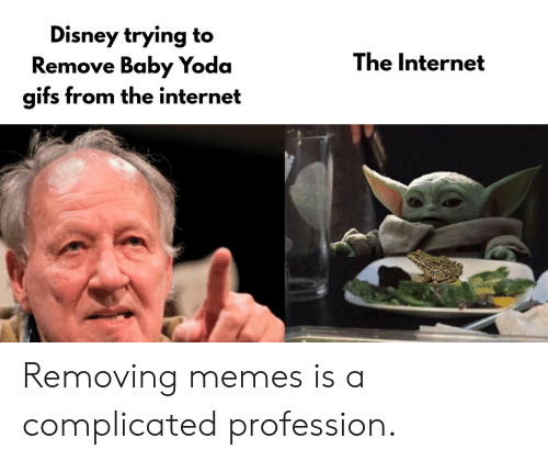 complicated: Disney trying to  Remove Baby Yoda  gifs from the internet  The Internet Removing memes is a complicated profession.