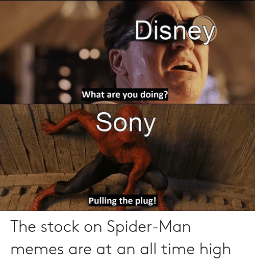 plug: Disney  What are you doing?  Sony  Pulling the plug! The stock on Spider-Man memes are at an all time high