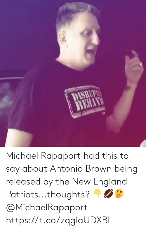 England, New England Patriots, and Patriotic: DISRUPL  BEHAV Michael Rapaport had this to say about Antonio Brown being released by the New England Patriots...thoughts? ??? @MichaelRapaport https://t.co/zqglaUDXBI