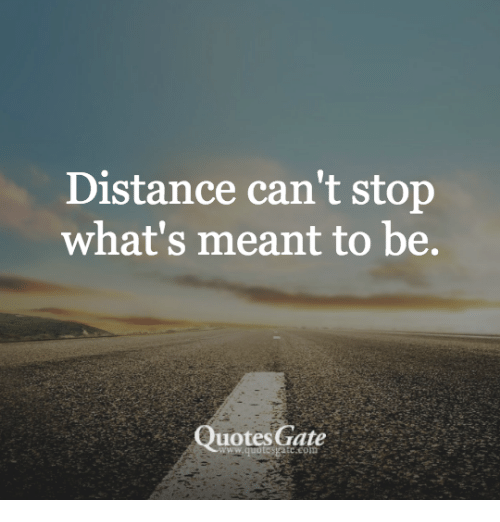 Quotes Gate Stunning Distance Can't Stop What's Meant To Be Quotes Gate Wwquotesratecon